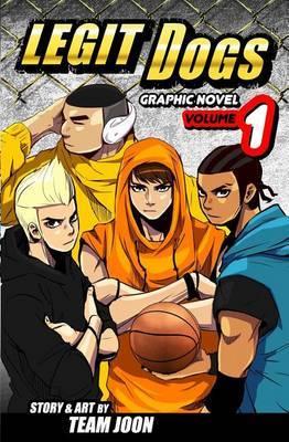 Legit Dogs: A Basketball Graphic Novel by Team Joon