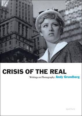 Crisis of the Real: Writings on Photography by Andy Grundberg image