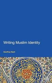 Writing Muslim Identity by Geoffrey Nash