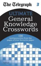 The Telegraph: Ultimate General Knowledge Crosswords 3 by THE TELEGRAPH MEDIA GROUP