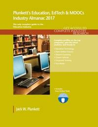 Plunkett's Education, EdTech & MOOCs Industry Almanac 2017 by Jack W Plunkett
