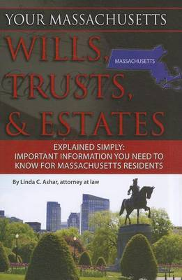 Your Massachusetts Wills, Trusts, & Estates Explained Simply by Linda C Ashar