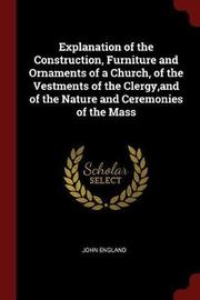 Explanation of the Construction, Furniture and Ornaments of a Church, of the Vestments of the Clergy, and of the Nature and Ceremonies of the Mass by John England image