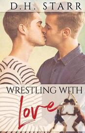Wrestling with Love by D H Starr image