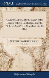 A Charge Delivered to the Clergy of the Diocese of Ely at Cambridge, Aug. the Viith. MDCCXVI. ... by William LD. Bp. of Ely by Multiple Contributors image