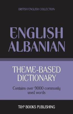 Theme-Based Dictionary British English-Albanian - 9000 Words by Andrey Taranov