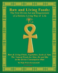 Raw and Living Foods by High Priest Kwatamani