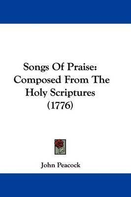 Songs of Praise: Composed from the Holy Scriptures (1776) by John Peacock