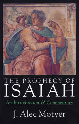 The Prophecy of Isaiah by J.A. Motyer
