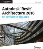 Autodesk Revit Architecture 2016 No Experience Required by Eric Wing
