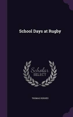 School Days at Rugby by Thomas Hughes