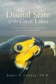 The Dismal State of the Great Lakes by James P. Ludwig Ph.D