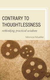 Contrary to Thoughtlessness by Monica Mueller