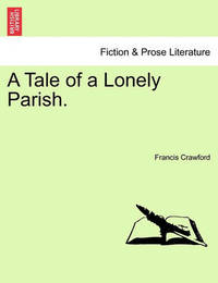 A Tale of a Lonely Parish. by (Francis Marion Crawford