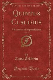 Quintus Claudius, Vol. 1 of 2 by Ernst Eckstein