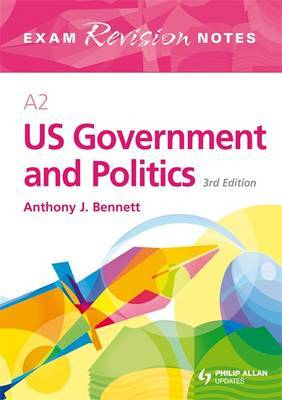 A2 US Government and Politics by Anthony Bennett