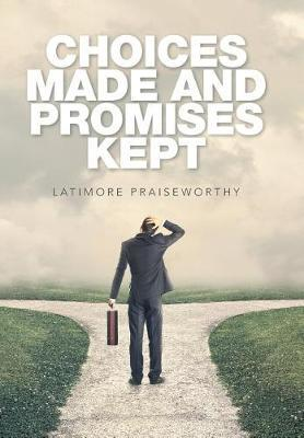 Choices Made and Promises Kept by Latimore Praiseworthy