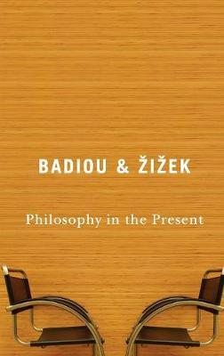 Philosophy in the Present by Alain Badiou