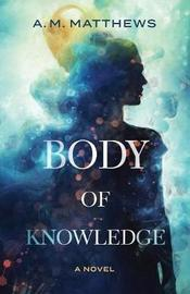 Body of Knowledge by A.M. Matthews image