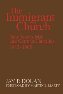 Immigrant Church, The by Jay P Dolan