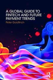 A Global Guide to FinTech and Future Payment Trends by Peter Goldfinch