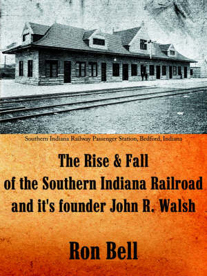 The Rise and Fall of the Southern Indiana Railroad and It's Founder John R. Walsh by Ron Bell image