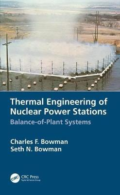 Thermal Engineering of Nuclear Power Stations by Charles F. Bowman