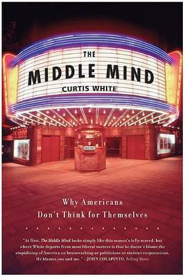 Middle Mind Why Americans Dont Think for by Curtis White image