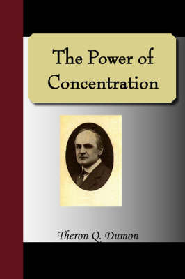 The Power of Concentration by Theron Q. Dumon