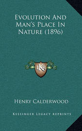 Evolution and Man's Place in Nature (1896) by Henry Calderwood