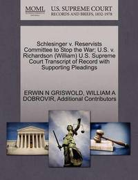 Schlesinger V. Reservists Committee to Stop the War; U.S. V. Richardson (William) U.S. Supreme Court Transcript of Record with Supporting Pleadings by Erwin N. Griswold