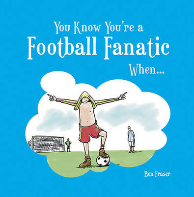 You Know You're a Football Fanatic When... by Ben Fraser image