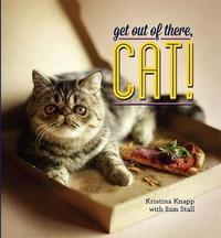 Get Out of There, Cat! by Kristina Knapp