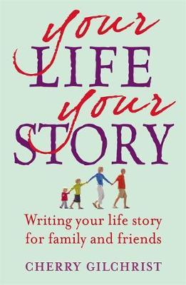 Your Life, Your Story by Cherry Gilchrist