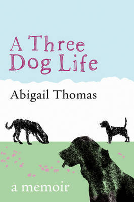 A Three Dog Life by Abigail Thomas image