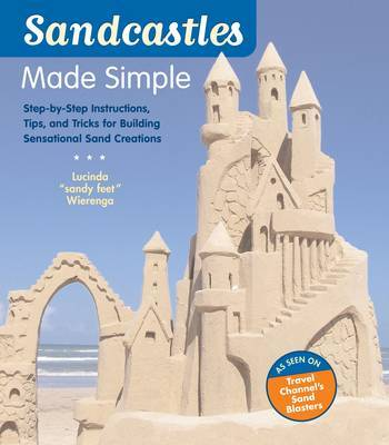 Sandcastles Made Simple: Step-by-Step Instructions, Tips andTrick by Lucinda Wierenga image