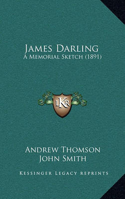 James Darling: A Memorial Sketch (1891) by Andrew Thomson, MP