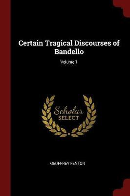 Certain Tragical Discourses of Bandello; Volume 1 by Geoffrey Fenton image