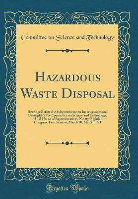 Hazardous Waste Disposal by Committee on Science and Technology