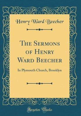 The Sermons of Henry Ward Beecher by Henry Ward Beecher