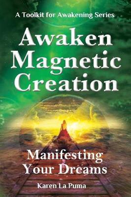 Awaken Magnetic Creation by Karen La Puma