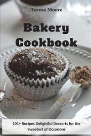 Bakery Cookbook by Teresa Moore