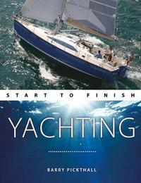 Yachting Start to Finish - From beginner to advanced - The perfect guide to improving your yachting skills Second edition by Barry Pickthall