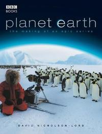 Planet Earth - The Making of an Epic Series by David Nicholson-Lord image