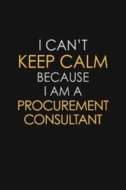 I Can't Keep Calm Because I Am A Procurement Consultant by Blue Stone Publishers image