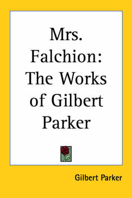 Mrs. Falchion: The Works of Gilbert Parker by Gilbert Parker image