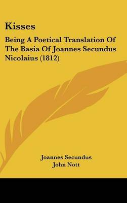 Kisses: Being a Poetical Translation of the Basia of Joannes Secundus Nicolaius (1812) by Joannes Secundus image