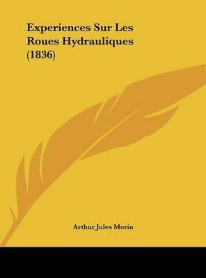 Experiences Sur Les Roues Hydrauliques (1836) by Arthur Jules Morin image