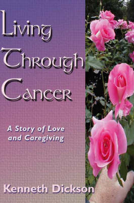 Living Through Cancer by Kenneth Dickson