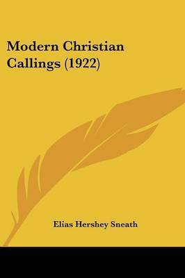 Modern Christian Callings (1922) by Elias Hershey Sneath